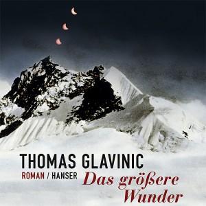 Das größere Wunder von Thomas Glavinic